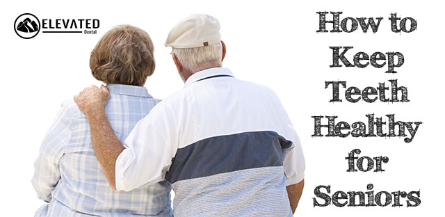 How to Keep Teeth Healthy for Seniors